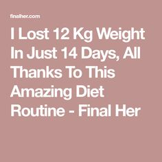 I Lost 12 Kg Weight In Just 14 Days, All Thanks To This Amazing Diet Routine - Final Her