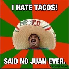 said no one ever tacos juan