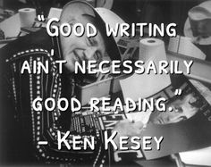 """Good Writing Ain't Necessarily Good Reading"" - Ken Kesey Ken Kesey, Oscar Winning Films, Famous Author Quotes, Writers And Poets, Magic Book, News Blog, Favorite Quotes, Novels, Writing"