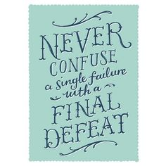Never confuse a single failure with a final defeat.