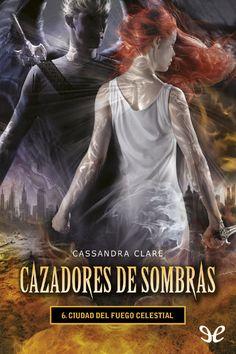 Cazadores de Sombras 6, Ciudad de Fuego Celestial - Cassandra Clare