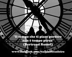 """""""Il tempo che ti piace perdere non è tempo perso""""  (Bertrand Russel) Framed Quotes, Movie Posters, Brazil, Home, Italia, Film Poster, Popcorn Posters, Billboard, Film Posters"""