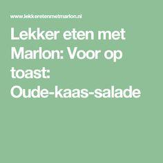 Lekker eten met Marlon: Voor op toast: Oude-kaas-salade