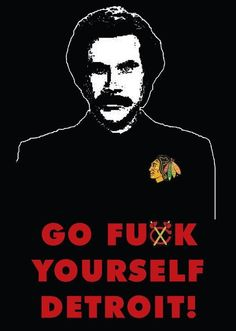 Chicago Blackhawks and Ron Burgundy feel the same way about Detroit ; Blackhawks Hockey, Hockey Teams, Chicago Blackhawks, Hockey Players, Hockey Stuff, Sports Teams, Hockey Baby, Ice Hockey, Ron Burgundy