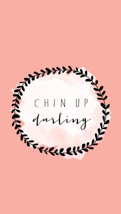 chin up darling iphone wallpaper via Miss Audrey Sue