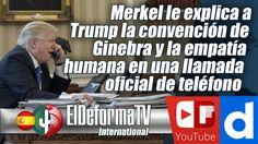 Merkel le explica a Trump la convención de Ginebra y la empatía humana