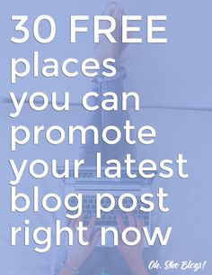 30 free places where you can promote your blog post for free | Oh, She Blogs!