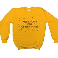 Pizza Rolls Not Gender Roles -- Unisex Sweatshirt