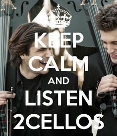 KEEP CALM AND LISTEN 2CELLOS!!!!!!!!