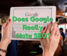 https://www.leapfroggr.com/google-hates-seo/ Does Google Really hate SEO? Are the articles you are reading just confusing the heck out of you? Then check this out.
