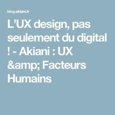 L'UX design, pas seulement du digital ! - Akiani : UX & Facteurs Humains