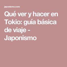Qué ver y hacer en Tokio: guía básica de viaje - Japonismo