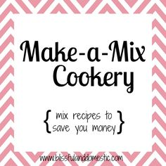 Say no to boxed mixes. Here are recipes for great mixes!