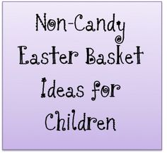 Easter Basket Ideas for Kids: Ideas and crafts for baskets, fillers, and themes that dont involve candy.