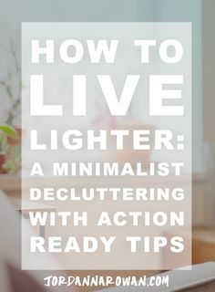 How to live lighter: a minimalist decluttering with action ready tips. Are you tired of being weighed down by your things? Do you feel like you spend all your spare time cleaning and none of it doing the things you love? Are you struggling to keep up with your lifestyle? Here's how to take the first steps to lighter, happier living.