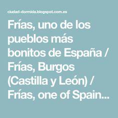 Frías, uno de los pueblos más bonitos de España / Frías, Burgos (Castilla y León) / Frías, one of Spain's most beautiful villages (Burgos, Spain) Places To Go, Beautiful, Bonito