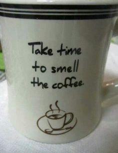 Take time....It's MY mug of joy!