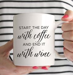 Start The Day With Coffee and End It With Wine Mug- Inspirational - Smile - Wine…