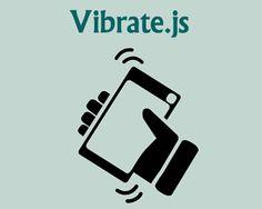 jQuery Vibrate.js – Vibration API Wrappers  #jQuery #vibration #API #mobile #vibrate