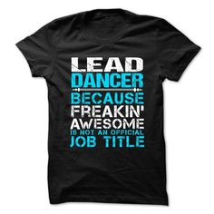 LEAD DANCER Because FREAKING Awesome Is Not An Official Job Title T Shirts, Hoodies, Sweatshirts