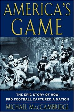 America's Game: The Epic Story of How Pro Football Captured a Nation by Michael MacCambridge It's difficult to imagine today–when the Super Bowl has virtually become a national holiday and the National Football League is the country's dominant sports entity–but pro football was once a ramshackle afterthought on the margins of the American sports landscape. - Goodreads