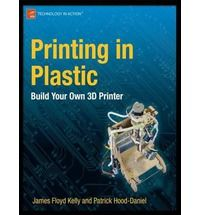 Printing in Plastic Build Your Own 3D Printer (Technology in Action) By (author) Patrick Hood Daniel, By (author) James Floyd Kelly