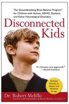 Book: Disconnected Kids: The Groundbreaking Brain Balance Program for Children with Autism, ADHD, Dyslexia, and Other Neurological Disorders