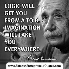 """Logic Will Get You From A To B. Imagination Will Take You Everywhere."" - Albert Einstein #alberteinstein #einstein #famous #imagination #entrepreneur #quotes"