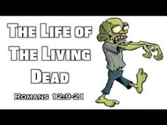 The Life of the Living Dead (Romans 12:9-21)