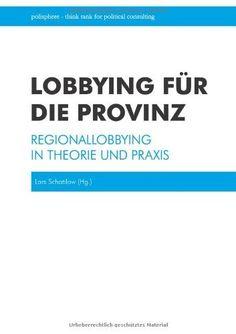 Lobbying für die Provinz: Regionallobbying in Theorie und Praxis: 1:Amazon.de:Bücher