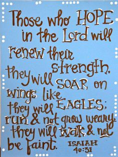 Those who hope in the Lord will renew their strength....