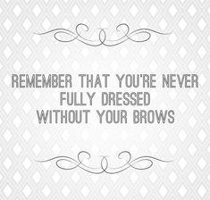 So true. Brow quotes