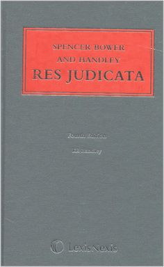 K.R. Handley (2009). Spencer Bower and Handley: Res Judicata. Published by LexisNexis.
