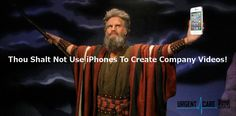 """The 10 Commandments Of Internet Marketing For Urgent Care – 7 Video Marketing 7th Commandment of Internet Marketing for Urgent Care, """"Thou Shalt Not Use iPhones To Create Company Videos""""! – Video Marketing"""