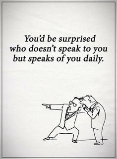 Quotes you would be surprised who doesn't speak to you but speaks of you daily. Inspirational Quotes Pictures, Uplifting Quotes, Motivational Quotes, Funny Quotes, Need Someone Quotes, Gossip Quotes, Surprise Quotes, Honest Quotes, General Quotes