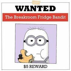 "Wanted"" The Breakroom Fridge Bandit Funny Work Jokes, Work Humor, Wtf Funny, Hilarious, Funny Stuff, Random Stuff, Cute Minions, Minions Despicable Me, Funny Minion"