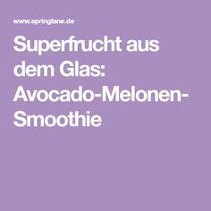 Superfrucht aus dem Glas: Avocado-Melonen-Smoothie