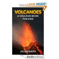 Free today 8.15.2013 Volcanoes! A Volcano Book for Kids - Fun Facts & Pictures About Volcano Eruptions, The Different Volcanoes Of The World, Volcanoes In The Sea & More