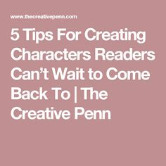 5 Tips For Creating Characters Readers Can't Wait to Come Back To | The Creative Penn