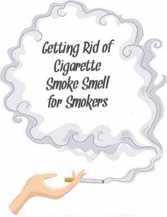 ('How to Get Rid of Cigarette Smell: Getting Rid of Cigarette Smoke Smell for Smokers...!')