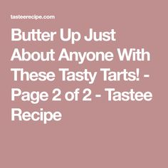 Butter Up Just About Anyone With These Tasty Tarts! - Page 2 of 2 - Tastee Recipe