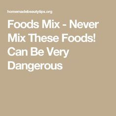 Foods Mix - Never Mix These Foods! Can Be Very Dangerous