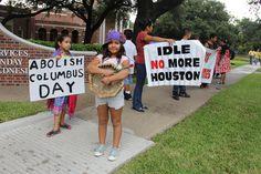 """Abolish Columbus Day"" ""Idle No More - Houston""  Decolonization Day 2014  Photos credit: Elizabeth Brossa — in Houston, Texas."