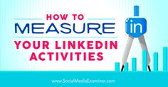 How to Measure Your LinkedIn Activities - http://www.socialmediaexaminer.com/how-to-measure-your-linkedin-activities?utm_source=rss&utm_medium=Friendly Connect&utm_campaign=RSS @smexaminer