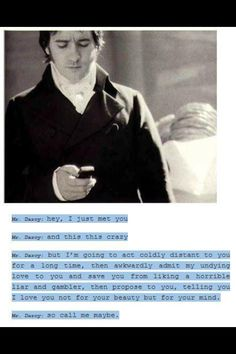 Mr. Darcy meets Call Me Maybe. This is probably the best one I've seen.