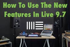 How To Use The New Features In Ableton Live 9.7 – Beat Lab Academy