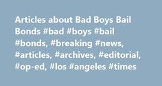 Articles about Bad Boys Bail Bonds #bad #boys #bail #bonds, #breaking #news, #articles, #archives, #editorial, #op-ed, #los #angeles #times http://zimbabwe.remmont.com/articles-about-bad-boys-bail-bonds-bad-boys-bail-bonds-breaking-news-articles-archives-editorial-op-ed-los-angeles-times/  #Bad Boys Bail Bonds February 16, 2005 | Eric Malnic, Times Staff Writer One of the state's largest bail-bond companies has been indicted on 42 felony charges as part of a major statewide investigation of…