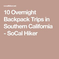 10 Overnight Backpack Trips in Southern California - SoCal Hiker