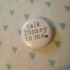 Talk Disney to Me 1 inch pins! Perfect for park bags, lanyards, and jackets!