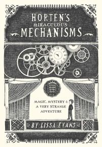 Horten's Miraculous Mechanisms by Lissa Evans ~ A darling and exciting British story about a boy who moves to a new town and learns the magical secrets of his family's past.
